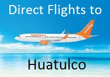 New Flight Announcement Direct to Huatulco