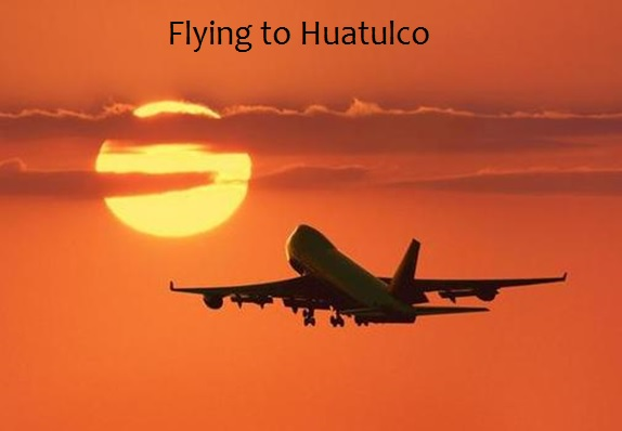 Flying to Huatulco – Top Tips